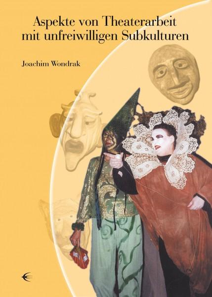 Aspekte von Theaterarbeit mit unfreiwilligen Subkulturen