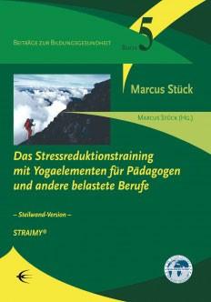 Das Stressreduktionstraining mit Yogaelementen für Pädagogen und andere belastete Berufe (STRAIMY)