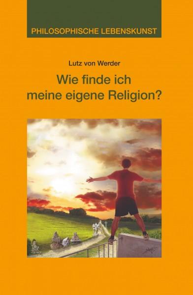 Wie finde ich meine eigene Religion?