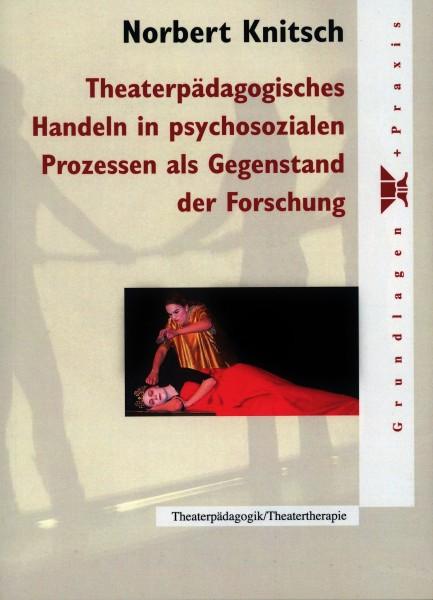 Theaterpädagogisches Handeln in psychosozialen Prozessen als Gegenstand der Forschung