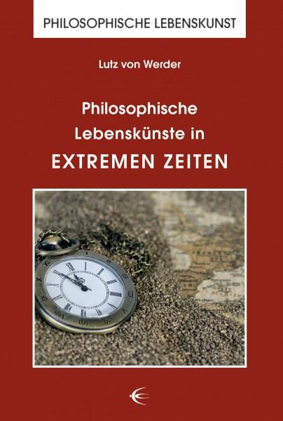 Philosophische Lebenskünste in extremen Zeiten