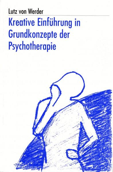 Kreative Einführung in Grundkonzepte der Psychotherapie