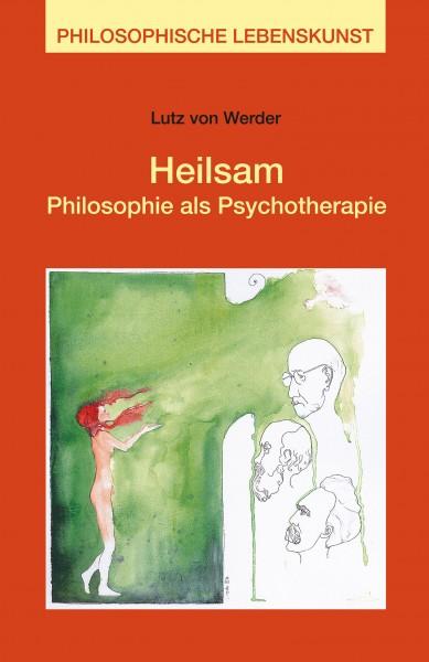 Heilsam - Philosophie als Psychotherapie